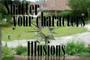 Shatter Your Characters' Illusions