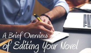 A Brief Overview of Editing Your Novel