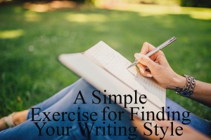 A Simple Exercise for Finding Your Writing Style
