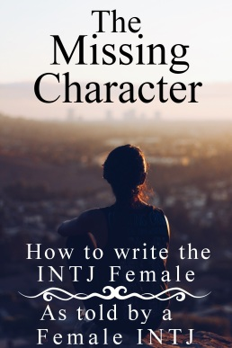 The Missing Character: How to write an INTJ Female Character, as told by a Female INTJ