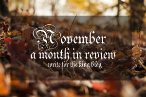 November: a month in Review on Write for the King blog