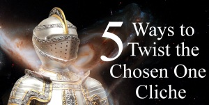 Five Ways to Twist the Chosen One Cliche