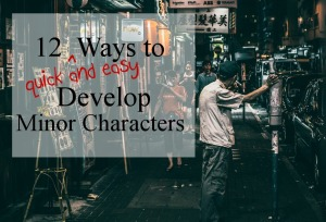 12 Quick and Easy Ways to Develop Interesting Minor Characters