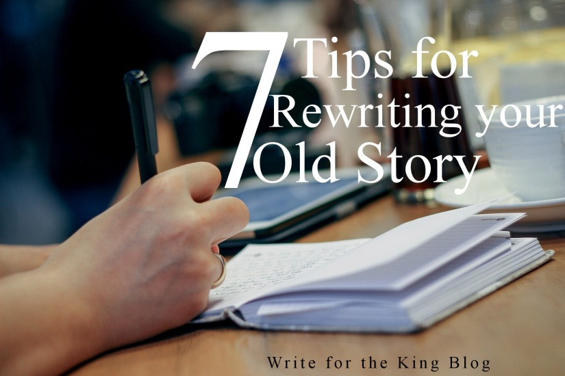 7 Tips for Rewriting Your Old Stories